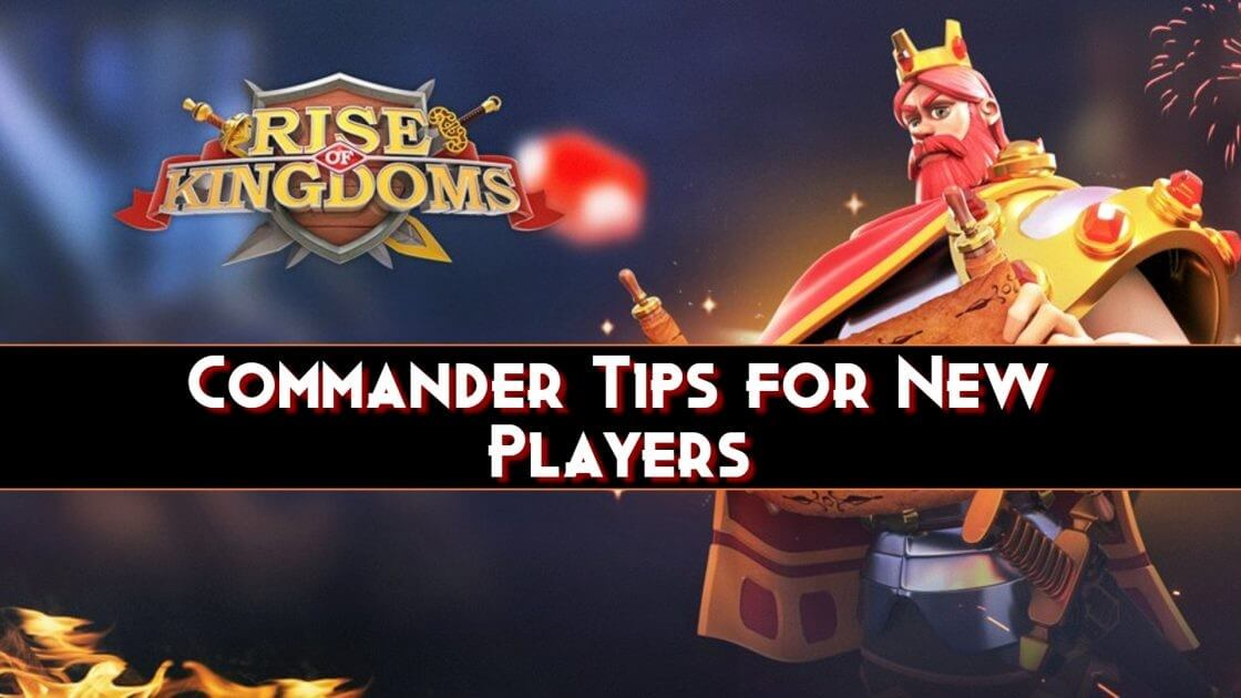 Rise OF Kingdoms Commander Tips for New Players