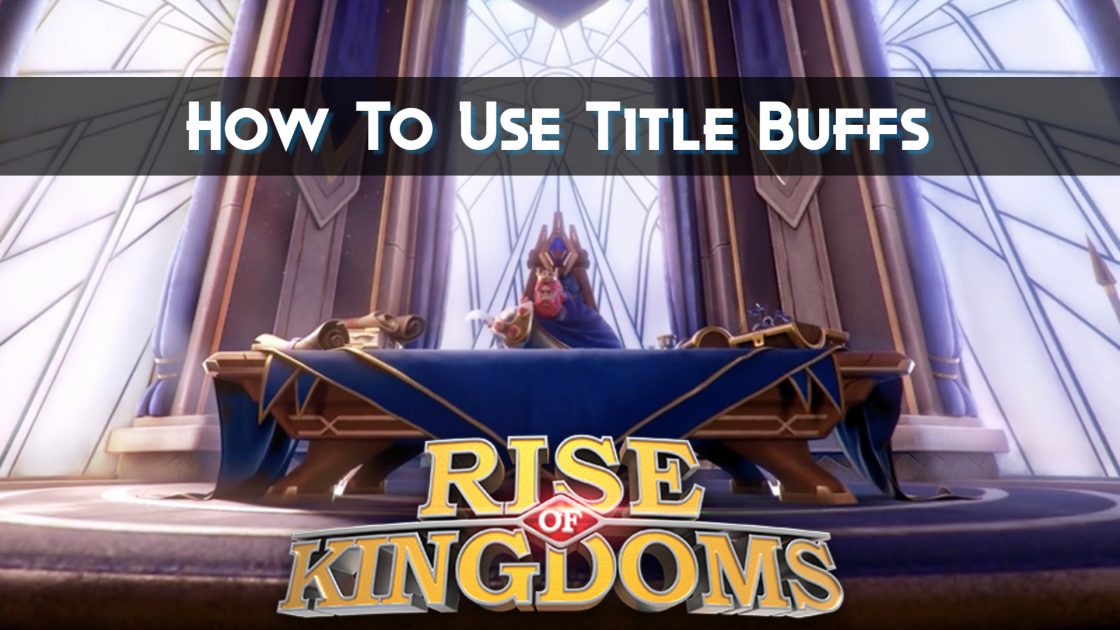 Rise Of Kingdoms Titles Buffs Guide