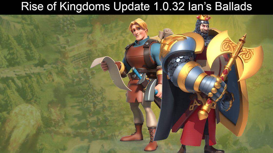 Rise of Kingdoms Update 1.0.32 Ian's Ballads