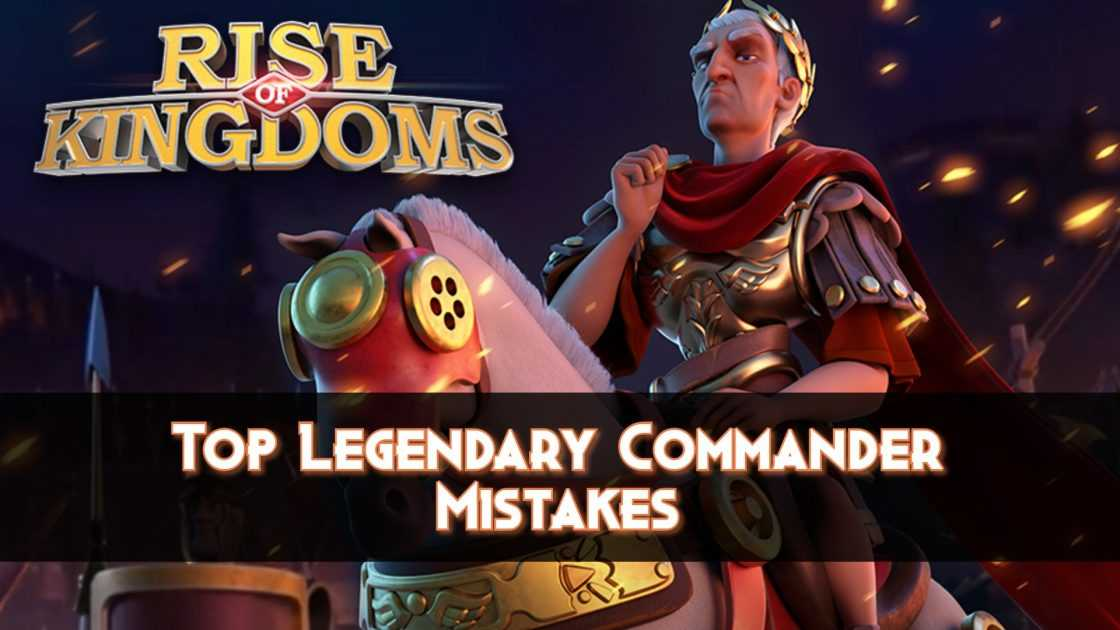 Top-Legendary-Commander-Mistakes-in-Rise-Of-Kingdoms-1120x630