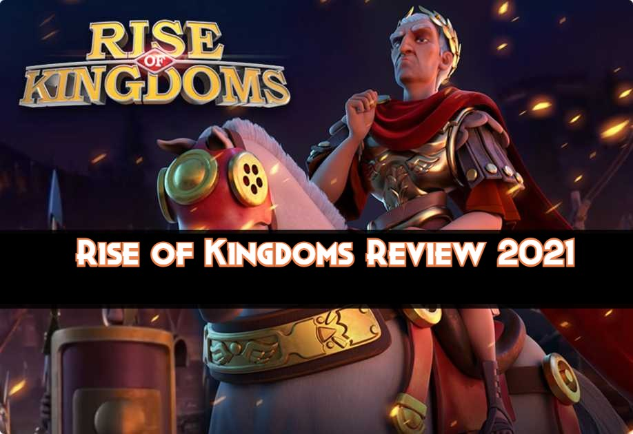 Rise of Kingdoms Review 2021