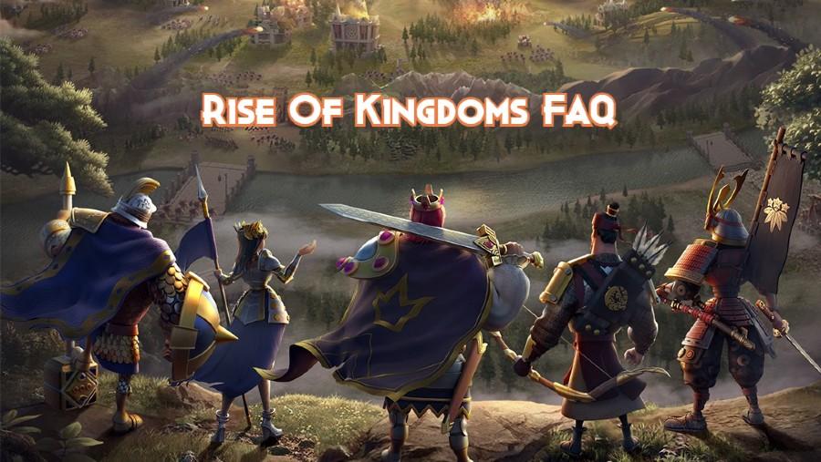 Rise Of Kingdoms FAQ