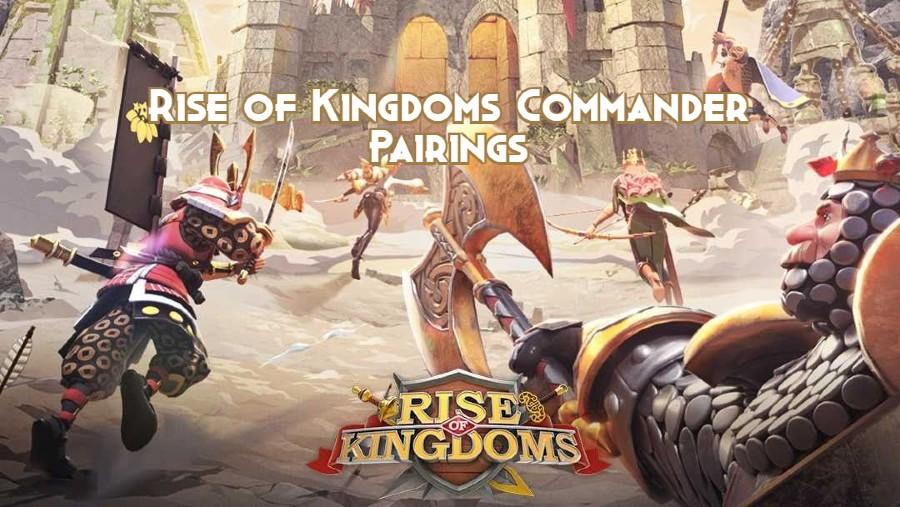 Rise of Kingdoms Commander Pairings
