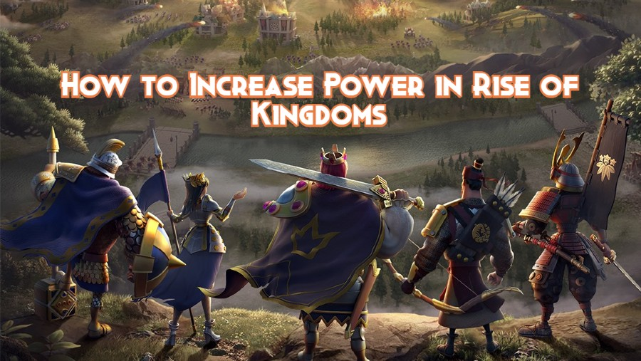 How to Increase Power in Rise of Kingdoms